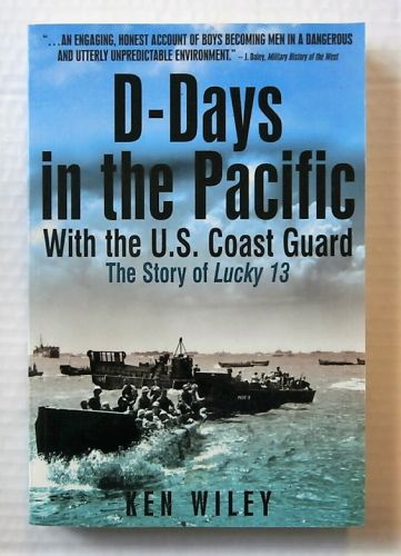CHEAP BOOKS  ZB2195 D-DAYS IN THE PACIFIC WITH THE US COAST GUARD THE STORY OF LUCKY 13 - KEN WILEY