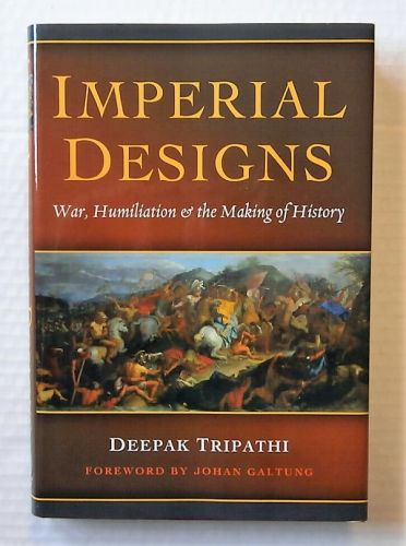 CHEAP BOOKS  ZB2202 IMPERIAL DESIGNS  WAR HUMILIATION AND THE MAKING OF HISTORY  - DEEPAK TRIPATHI