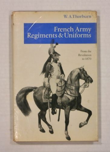 CHEAP BOOKS  ZB1093 FRENCH ARMY REGIMENTS AND UNIFORMS FROM THE REVOLUTION TO 1870
