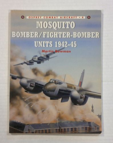OSPREY COMBAT AIRCRAFT  004. MOSQUITO BOMBER/FIGHTER-BOMBER UNITS 1942-45