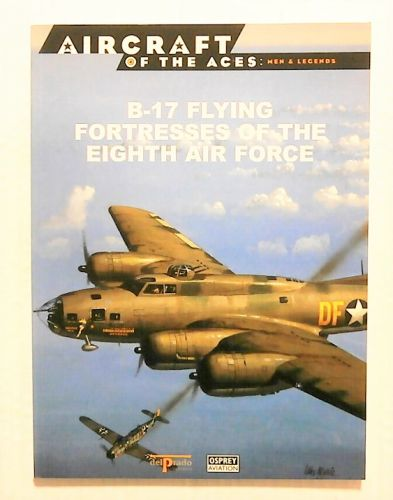 AIRCRAFT OF THE ACES  041. MEN AND LEGENDS - B-17 FLYING FORTRESSES OF THE EIGHTH AIR FORCE