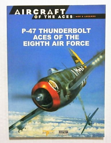 AIRCRAFT OF THE ACES  037. MEN AND LEGENDS - P-47 THUNDERBOLT ACES OF THE EIGHTH AIR FORCE