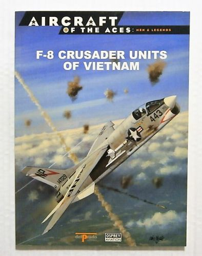 AIRCRAFT OF THE ACES  045. MEN AND LEGENDS - F-8 CRUSADER UNITS OF VIETNAM