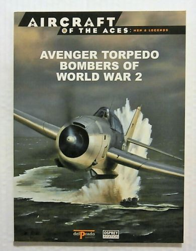 AIRCRAFT OF THE ACES  047. MEN AND LEGENDS - AVENGER TORPEDO BOMBERS OF WORLD WAR 2
