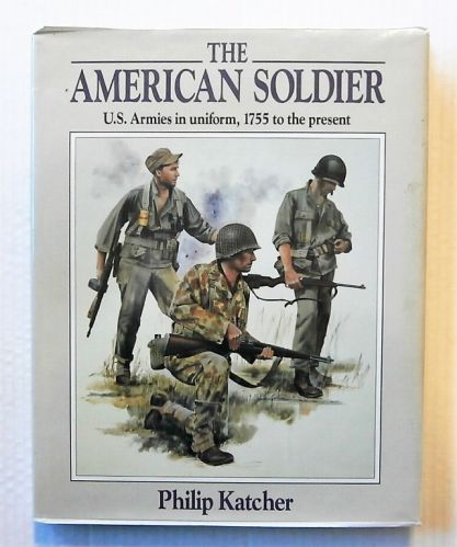 CHEAP BOOKS  ZB2293 THE AMERICAN SOLDIER U.S. ARMIES IN UNIFORM 1755 TO THE PRESENT - PHILIP KATCHER