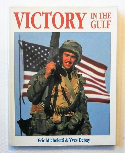 CHEAP BOOKS  ZB2296 VICTORY IN THE GULF - ERIC MICHELETTI AND YVES DEBAY