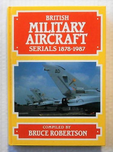 CHEAP BOOKS  ZB2321 BRITISH MILITARY AIRCRAFT SERIALS 1878-1987 - BRUCE ROBERTSON