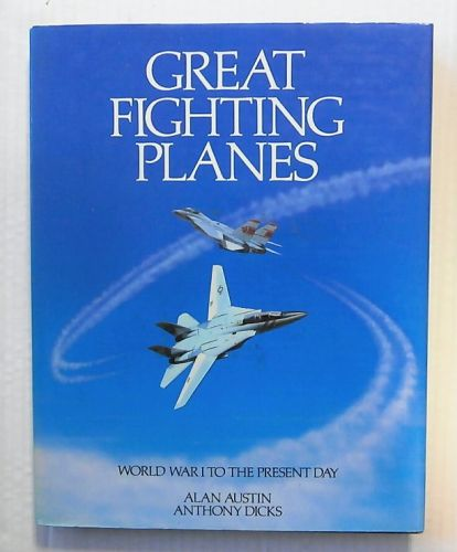 CHEAP BOOKS  ZB2328 GREAT FIGHTING PLANES WORLD WAR I TO THE PRESENT DAY - ALAN AUSTIN AND ANTHONY DICKS